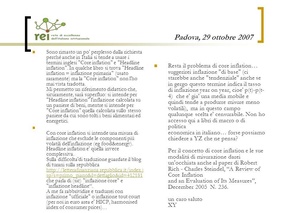 Padova, 29 ottobre 2007 Sono rimasto un po perplesso dalla richiesta perché anche in Italia si tende a usare i termini inglesi Core inflation e Headline inflation .