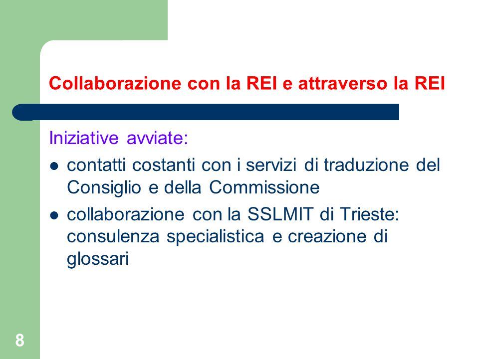 8 Collaborazione con la REI e attraverso la REI Iniziative avviate: contatti costanti con i servizi di traduzione del Consiglio e della Commissione co