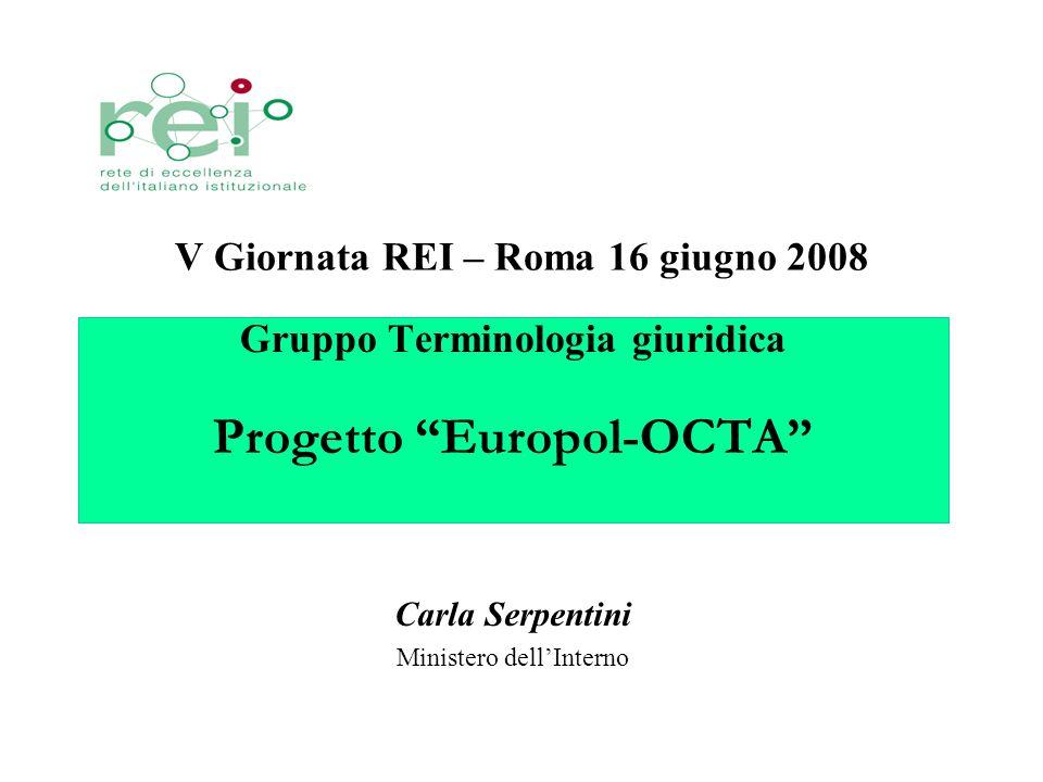 V Giornata REI – Roma 16 giugno 2008 2 Gruppo Terminologia giuridica Progetto Europol-OCTA Settore di riferimento Europol ed il rapporto annuale di valutazione della minaccia della criminalità organizzata (OCTA)