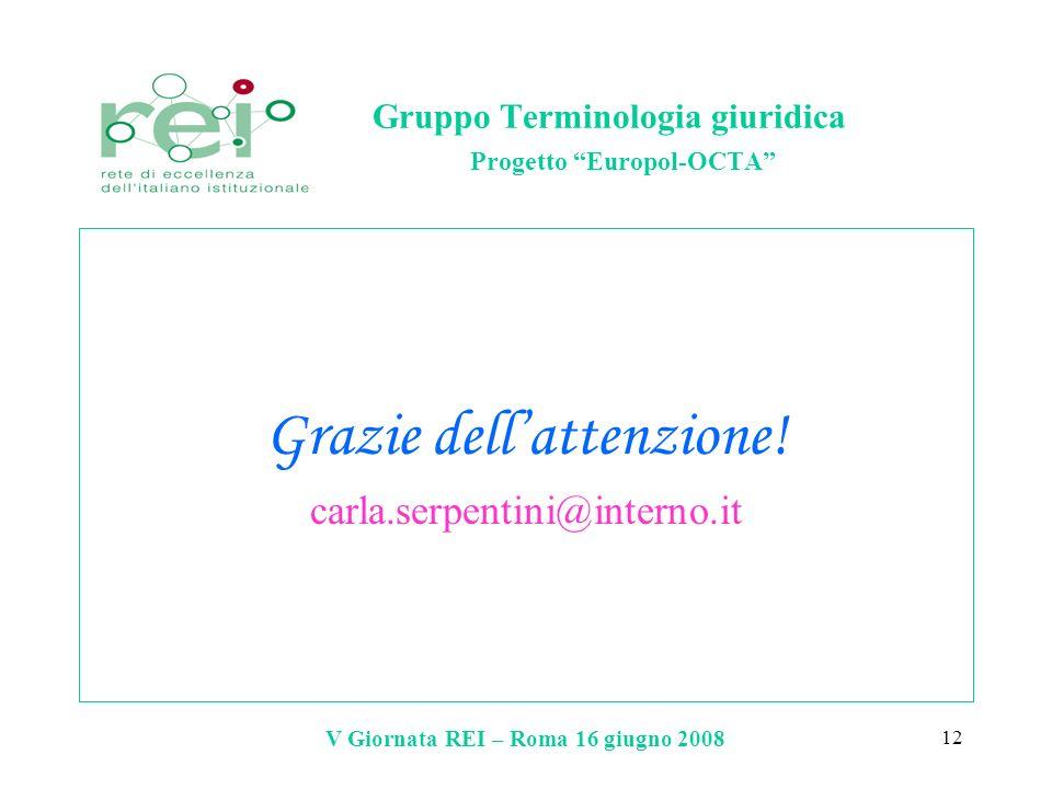 V Giornata REI – Roma 16 giugno 2008 12 Gruppo Terminologia giuridica Progetto Europol-OCTA Grazie dellattenzione! carla.serpentini@interno.it