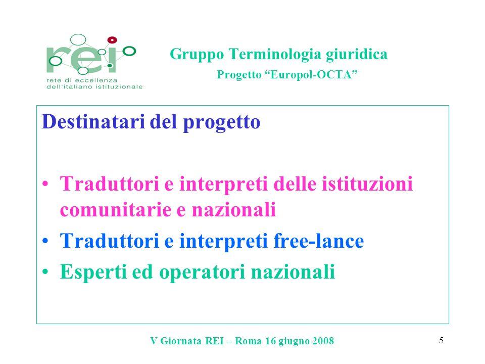 V Giornata REI – Roma 16 giugno 2008 5 Gruppo Terminologia giuridica Progetto Europol-OCTA Destinatari del progetto Traduttori e interpreti delle isti