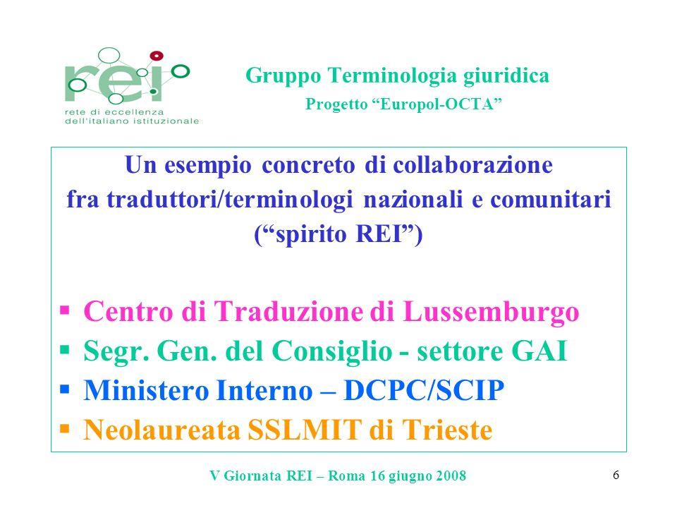 V Giornata REI – Roma 16 giugno 2008 6 Gruppo Terminologia giuridica Progetto Europol-OCTA Un esempio concreto di collaborazione fra traduttori/termin