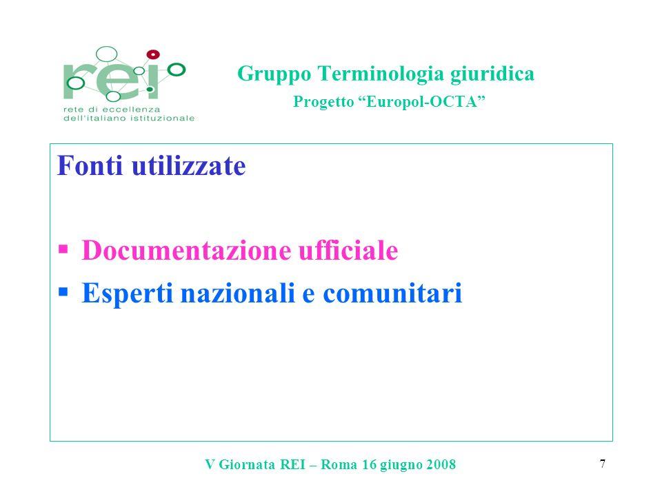 V Giornata REI – Roma 16 giugno 2008 7 Gruppo Terminologia giuridica Progetto Europol-OCTA Fonti utilizzate Documentazione ufficiale Esperti nazionali