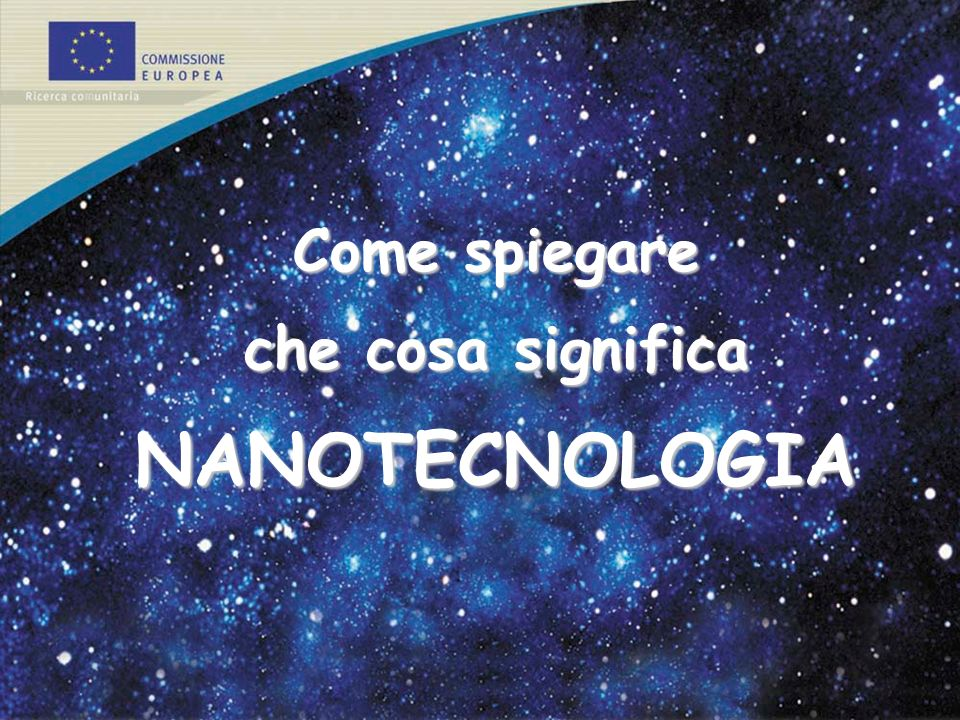 Come spiegare che cosa significa NANOTECNOLOGIA