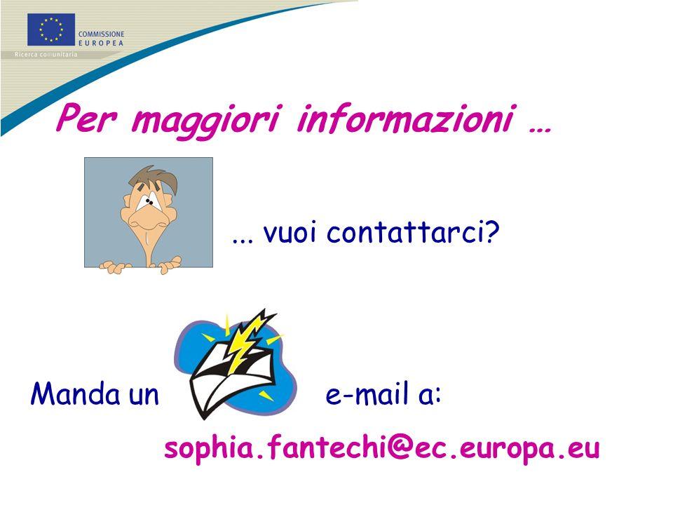 Per maggiori informazioni …... vuoi contattarci? Manda un e-mail a: sophia.fantechi@ec.europa.eu