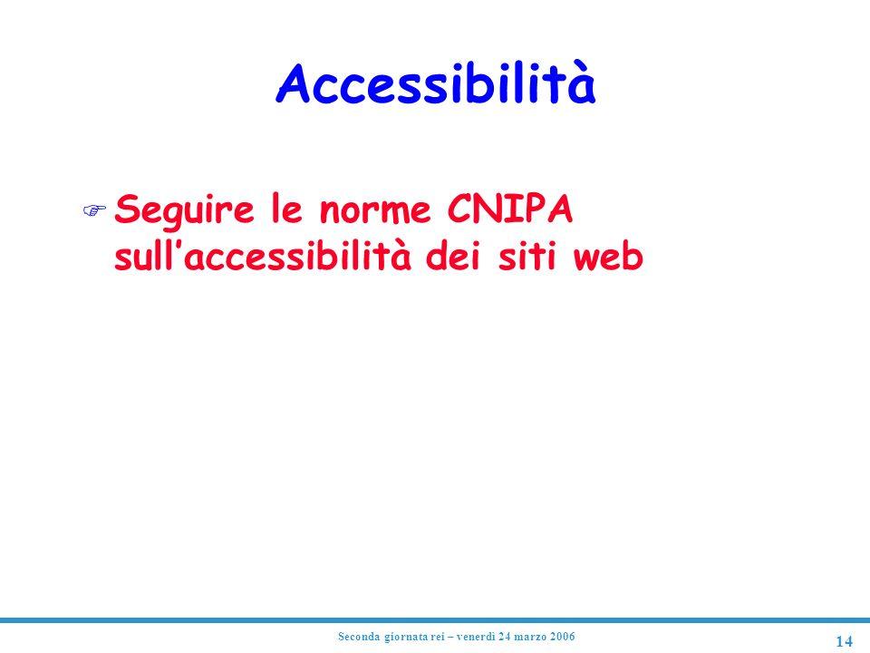 14 Seconda giornata rei – venerdì 24 marzo 2006 Accessibilità F Seguire le norme CNIPA sullaccessibilità dei siti web