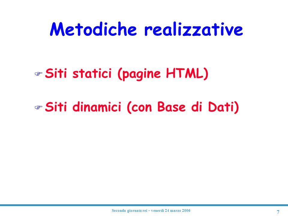 7 Seconda giornata rei – venerdì 24 marzo 2006 Metodiche realizzative F Siti statici (pagine HTML) F Siti dinamici (con Base di Dati)