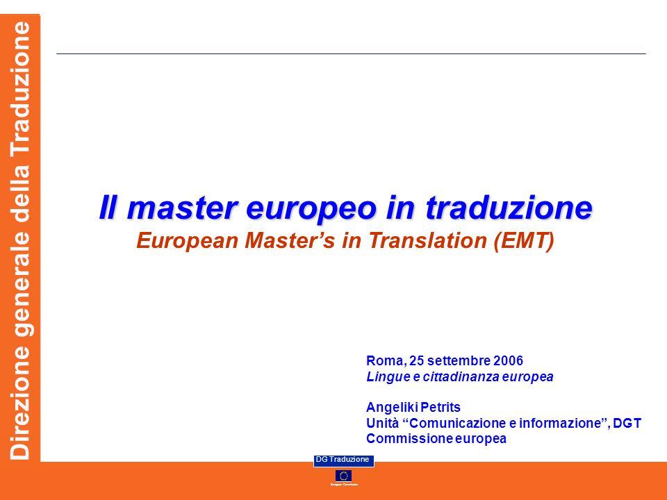 European Commission DG Traduzione Direzione generale della Traduzione Il master europeo in traduzione European Masters in Translation (EMT) Roma, 25 s