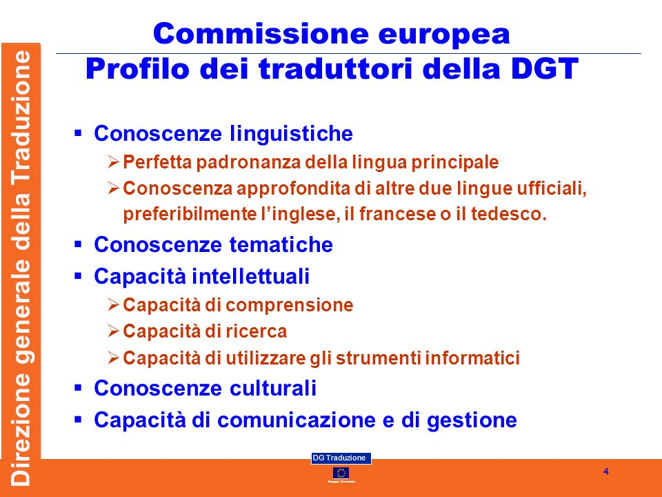 European Commission DG Traduzione Direzione generale della Traduzione 4 Commissione europea Profilo dei traduttori della DGT Conoscenze linguistiche P