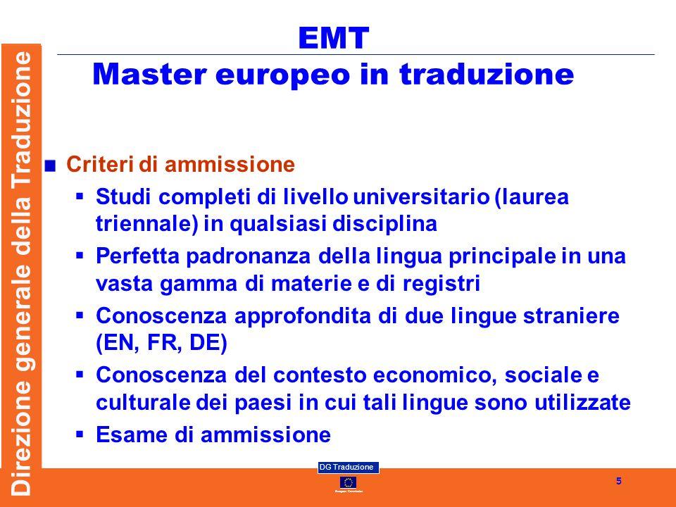 European Commission DG Traduzione Direzione generale della Traduzione 5 EMT Master europeo in traduzione Criteri di ammissione Studi completi di livel