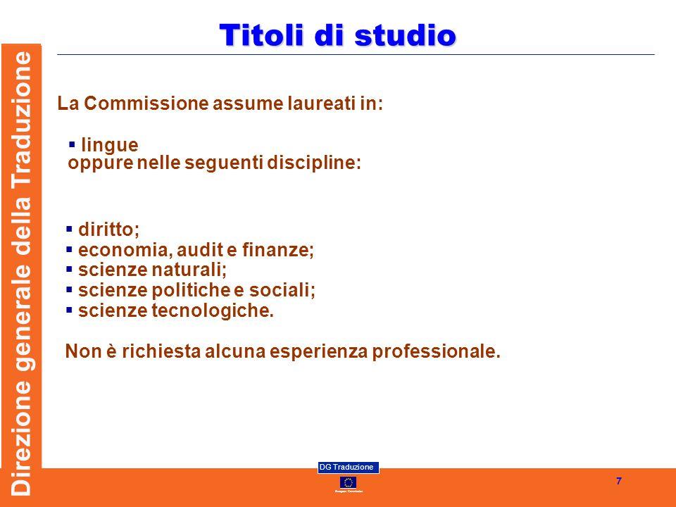 European Commission DG Traduzione Direzione generale della Traduzione 7 Titoli di studio La Commissione assume laureati in: lingue oppure nelle seguen