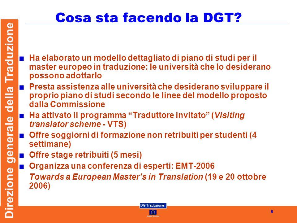 European Commission DG Traduzione Direzione generale della Traduzione 8 Cosa sta facendo la DGT? Ha elaborato un modello dettagliato di piano di studi