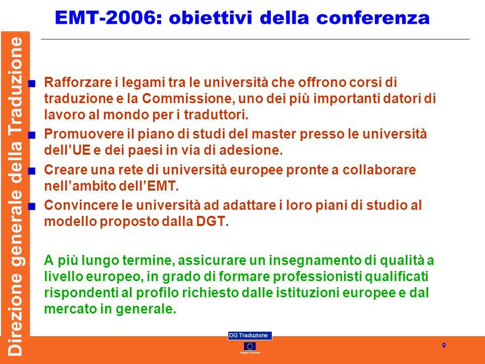 European Commission DG Traduzione Direzione generale della Traduzione 9 EMT-2006: obiettivi della conferenza Rafforzare i legami tra le università che