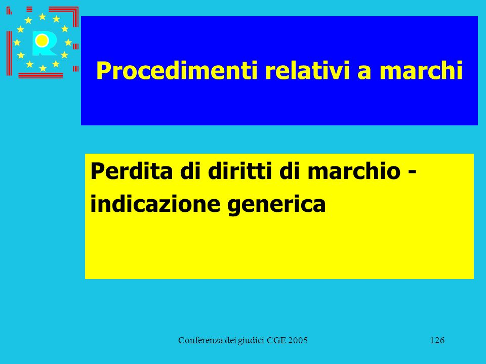Conferenza dei giudici CGE 2005126 Procedimenti relativi a marchi Perdita di diritti di marchio - indicazione generica
