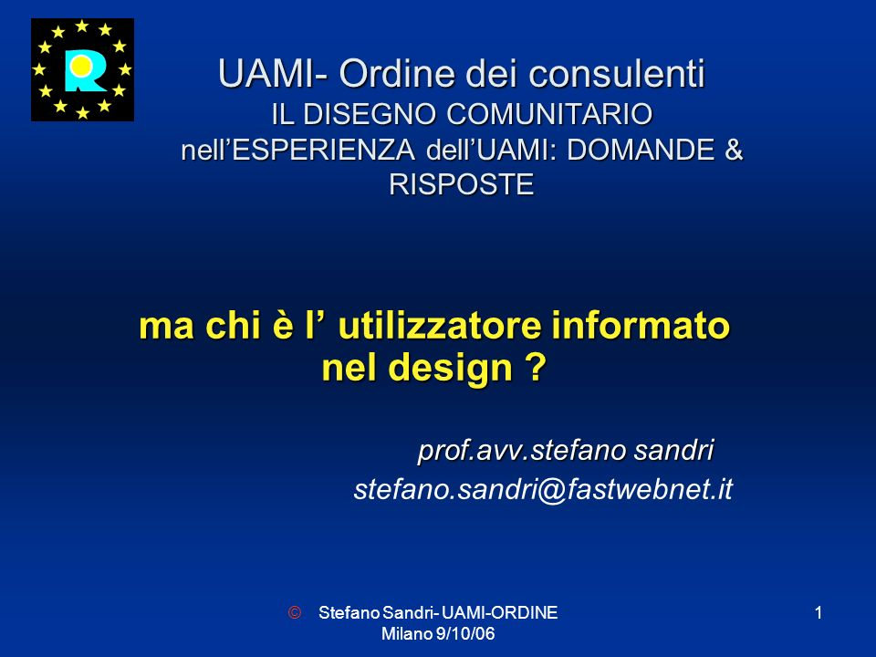 Stefano Sandri- UAMI-ORDINE Milano 9/10/06 1 UAMI- Ordine dei consulenti IL DISEGNO COMUNITARIO nellESPERIENZA dellUAMI: DOMANDE & RISPOSTE ma chi è l