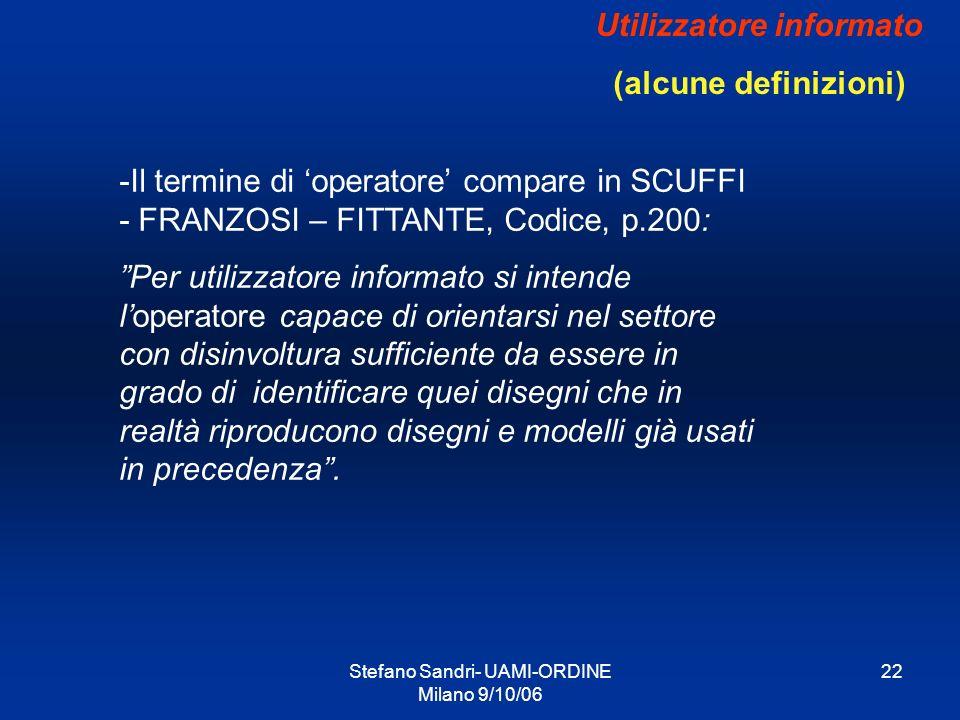 Stefano Sandri- UAMI-ORDINE Milano 9/10/06 22 Utilizzatore informato (alcune definizioni) -Il termine di operatore compare in SCUFFI - FRANZOSI – FITT