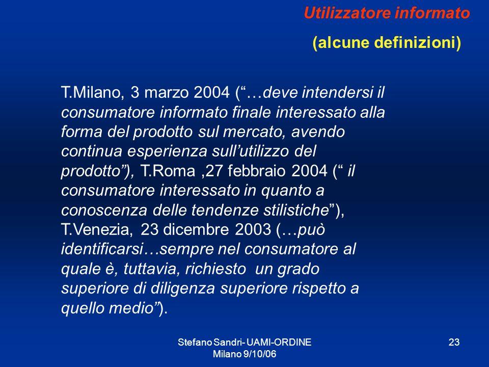 Stefano Sandri- UAMI-ORDINE Milano 9/10/06 23 Utilizzatore informato (alcune definizioni) T.Milano, 3 marzo 2004 (…deve intendersi il consumatore info