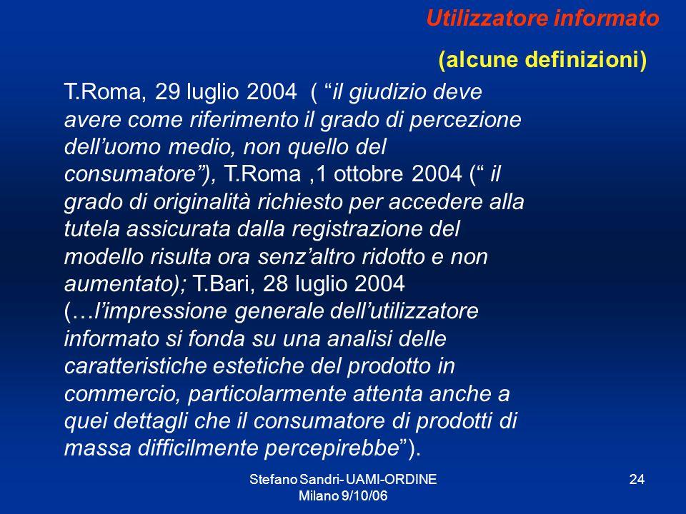 Stefano Sandri- UAMI-ORDINE Milano 9/10/06 24 Utilizzatore informato (alcune definizioni) T.Roma, 29 luglio 2004 ( il giudizio deve avere come riferim