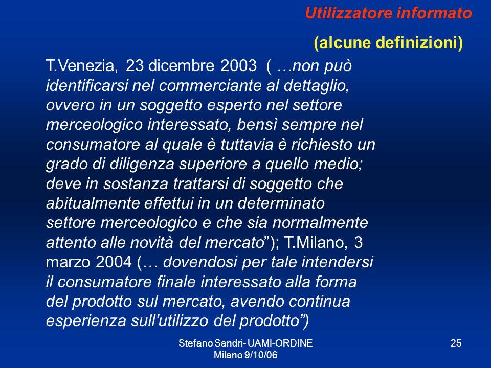 Stefano Sandri- UAMI-ORDINE Milano 9/10/06 25 Utilizzatore informato (alcune definizioni) T.Venezia, 23 dicembre 2003 ( …non può identificarsi nel com