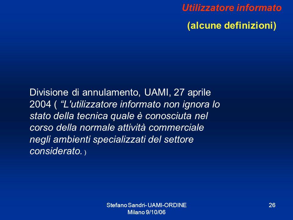 Stefano Sandri- UAMI-ORDINE Milano 9/10/06 26 Utilizzatore informato (alcune definizioni) Divisione di annulamento, UAMI, 27 aprile 2004 ( L'utilizzat