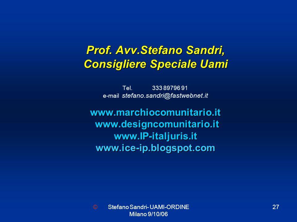 Stefano Sandri- UAMI-ORDINE Milano 9/10/06 27 Prof. Avv.Stefano Sandri, Consigliere Speciale Uami www.marchiocomunitario.it www.designcomunitario.it w