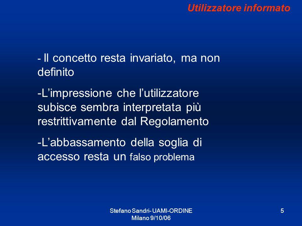 Stefano Sandri- UAMI-ORDINE Milano 9/10/06 5 Utilizzatore informato - Il concetto resta invariato, ma non definito -Limpressione che lutilizzatore sub
