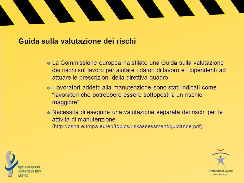 Guida sulla valutazione dei rischi La Commissione europea ha stilato una Guida sulla valutazione dei rischi sul lavoro per aiutare i datori di lavoro