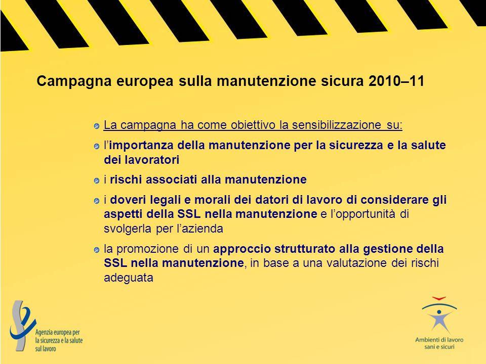 Campagna europea sulla manutenzione sicura 2010–11 La campagna ha come obiettivo la sensibilizzazione su: limportanza della manutenzione per la sicure