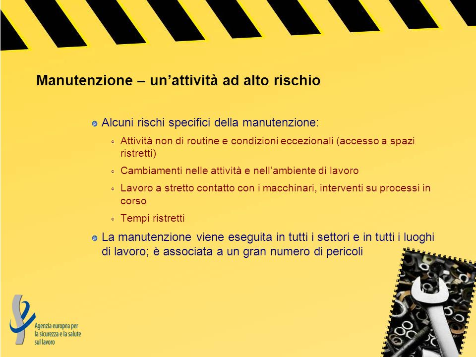 Manutenzione – unattività ad alto rischio Alcuni rischi specifici della manutenzione: Attività non di routine e condizioni eccezionali (accesso a spaz