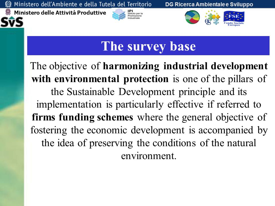 DG Ricerca Ambientale e Sviluppo Surveys objectives investigating how the environmental integration is pursued in order to accomplish EU regulations and CSF provisions individuating strengths and weaknesses in the definition and implementation of the sustainability principle in the local industrial development spreading the knowledge of best practices for strengthening the system.