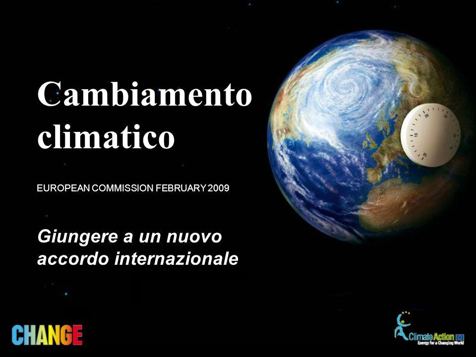 Giungere a un nuovo accordo internazionale EUROPEAN COMMISSION FEBRUARY 2009 Cambiamento climatico