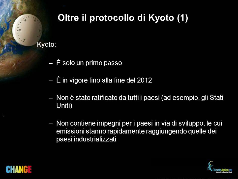 Oltre il protocollo di Kyoto (1) Kyoto: –È solo un primo passo –È in vigore fino alla fine del 2012 –Non è stato ratificato da tutti i paesi (ad esemp