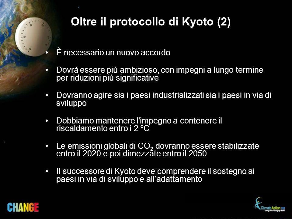 Oltre il protocollo di Kyoto (2) È necessario un nuovo accordo Dovrà essere più ambizioso, con impegni a lungo termine per riduzioni più significative