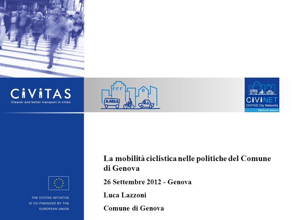 La mobilità ciclistica nelle politiche del Comune di Genova 26 Settembre 2012 - Genova Luca Lazzoni Comune di Genova