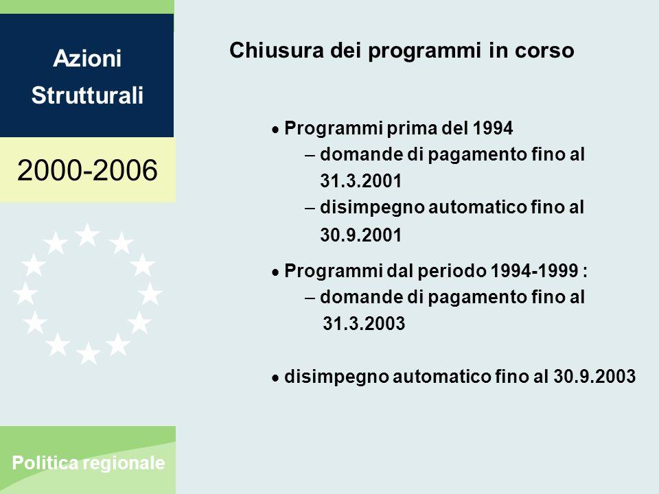 2000-2006 Azioni Strutturali Politica regionale Chiusura dei programmi in corso Programmi prima del 1994 – domande di pagamento fino al 31.3.2001 – di