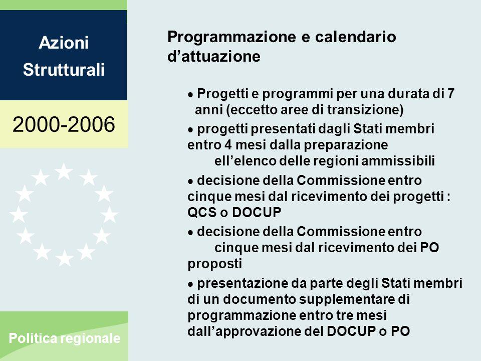 2000-2006 Azioni Strutturali Politica regionale Programmazione e calendario dattuazione Progetti e programmi per una durata di 7 anni (eccetto aree di