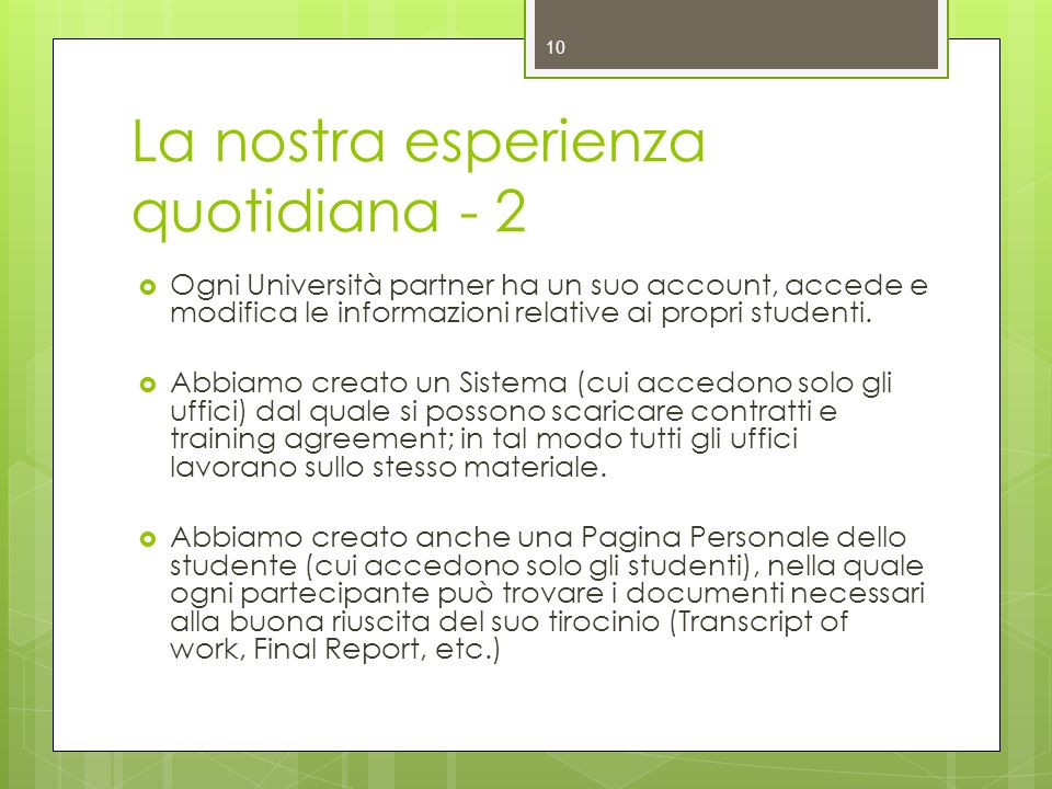 La nostra esperienza quotidiana - 2 Ogni Università partner ha un suo account, accede e modifica le informazioni relative ai propri studenti. Abbiamo