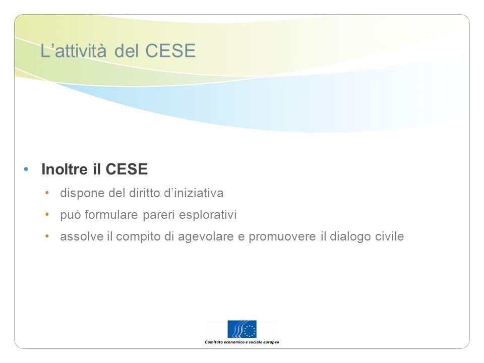 Lattività del CESE Inoltre il CESE dispone del diritto diniziativa può formulare pareri esplorativi assolve il compito di agevolare e promuovere il di