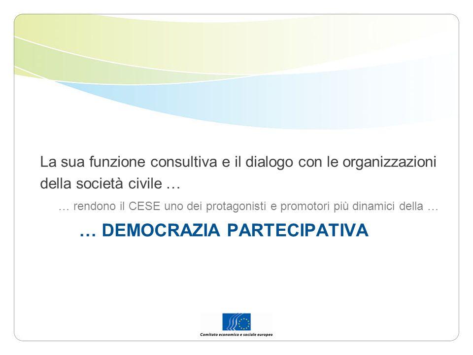 La sua funzione consultiva e il dialogo con le organizzazioni della società civile … … rendono il CESE uno dei protagonisti e promotori più dinamici d