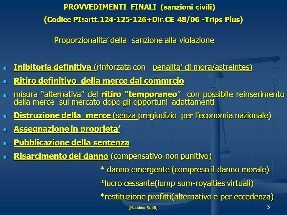 5 PROVVEDIMENTI FINALI (sanzioni civili) PROVVEDIMENTI FINALI (sanzioni civili) (Codice PI:artt.124-125-126+Dir.CE 48/06 -Trips Plus) Proporzionalita