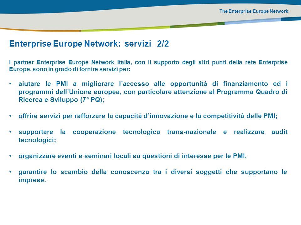 The Enterprise Europe Network: Enterprise Europe Network: servizi 2/2 I partner Enterprise Europe Network Italia, con il supporto degli altri punti de