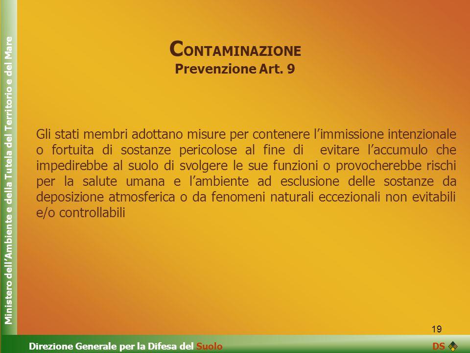 19 C ONTAMINAZIONE Prevenzione Art. 9 Gli stati membri adottano misure per contenere limmissione intenzionale o fortuita di sostanze pericolose al fin