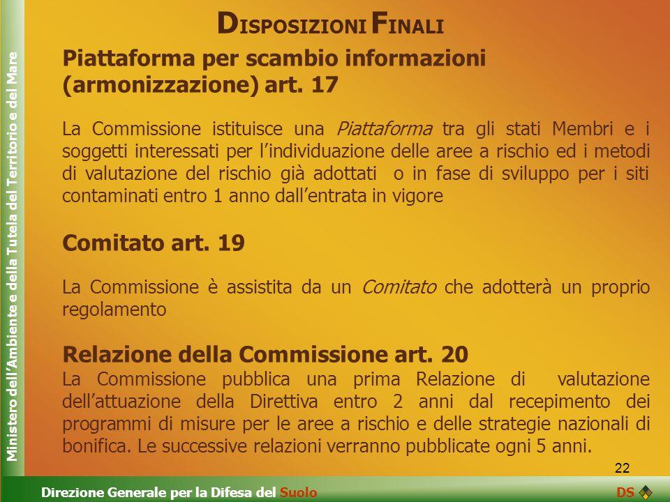 22 D ISPOSIZIONI F INALI Piattaforma per scambio informazioni (armonizzazione) art. 17 La Commissione istituisce una Piattaforma tra gli stati Membri