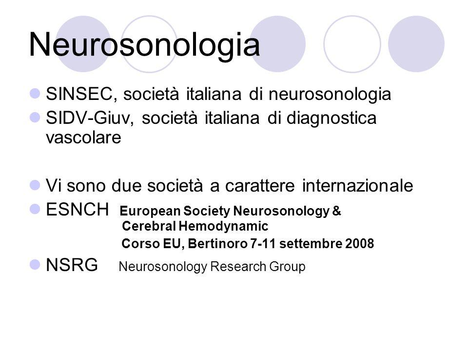 Neurosonologia SINSEC, società italiana di neurosonologia SIDV-Giuv, società italiana di diagnostica vascolare Vi sono due società a carattere interna