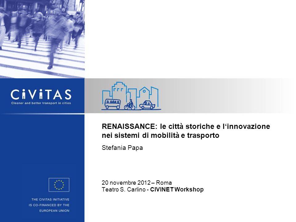 RENAISSANCE: le città storiche e linnovazione nei sistemi di mobilità e trasporto Stefania Papa 20 novembre 2012 – Roma Teatro S. Carlino - CIVINET Wo
