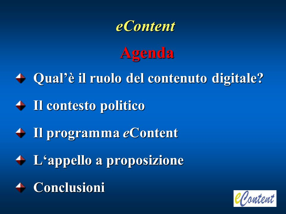 eContent: un programma per il mercato Stimolare lo sviluppo e lutilizzo di contenuti digitali Europei sulle reti globali e promuovere la diversità linguistica nella Società dellInformazione
