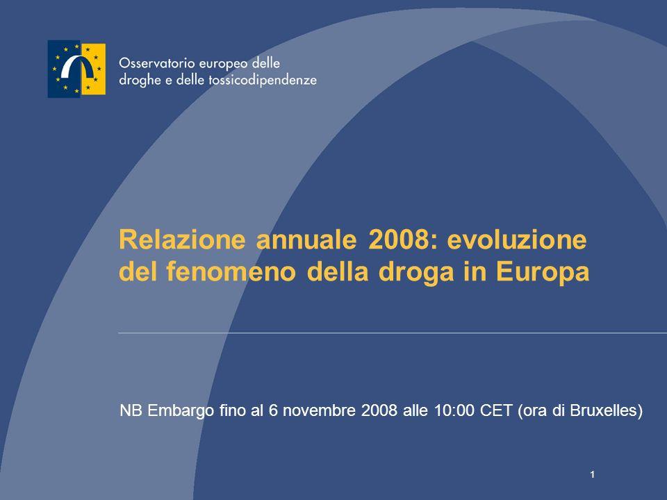 1 Relazione annuale 2008: evoluzione del fenomeno della droga in Europa NB Embargo fino al 6 novembre 2008 alle 10:00 CET (ora di Bruxelles)