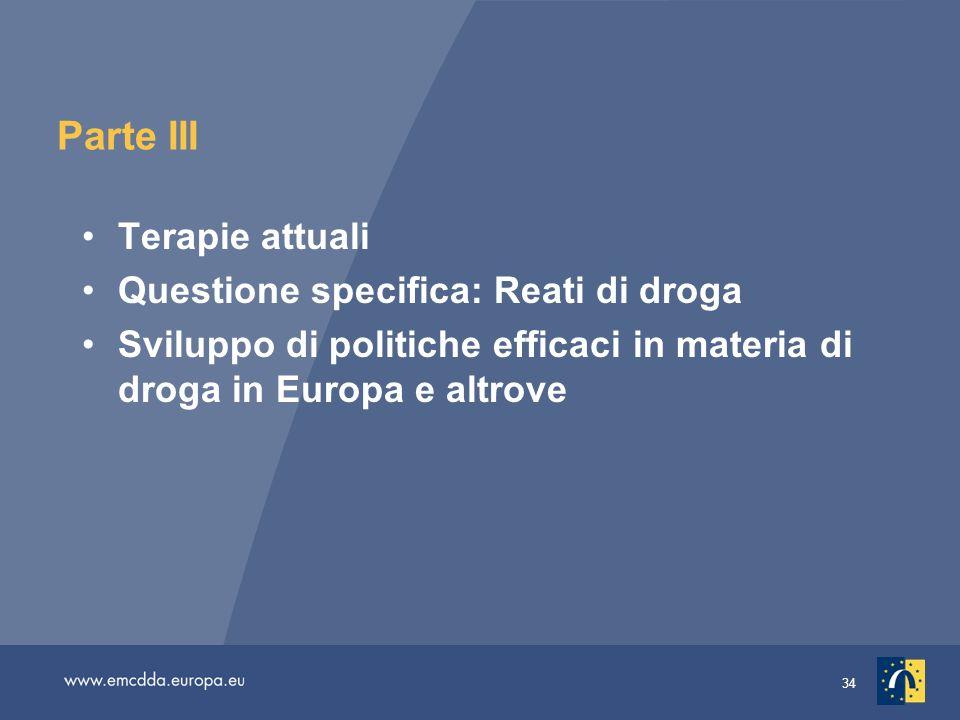 34 Parte III Terapie attuali Questione specifica: Reati di droga Sviluppo di politiche efficaci in materia di droga in Europa e altrove