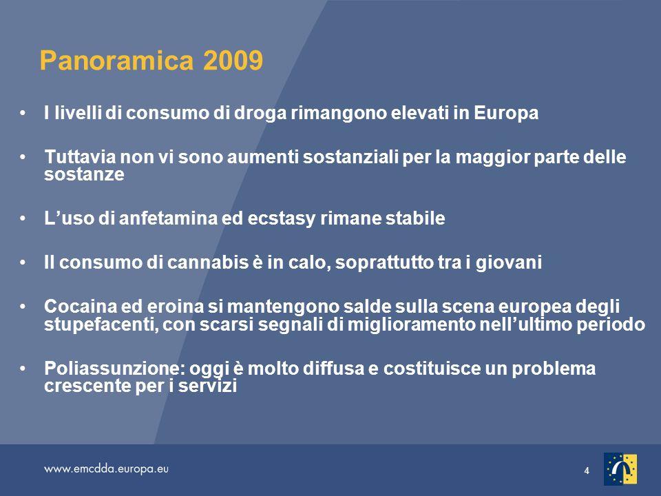 4 Panoramica 2009 I livelli di consumo di droga rimangono elevati in Europa Tuttavia non vi sono aumenti sostanziali per la maggior parte delle sostan