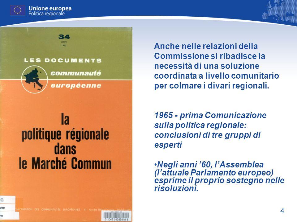 4 Anche nelle relazioni della Commissione si ribadisce la necessità di una soluzione coordinata a livello comunitario per colmare i divari regionali.